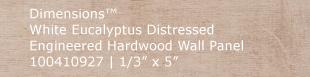 Dimensions™ White Eucalyptus Distressed Engineered Hardwood Wall Panel