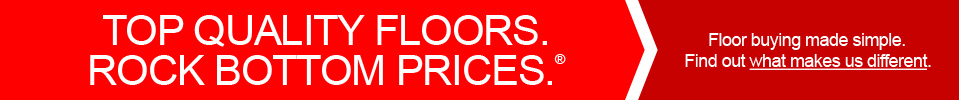 Top quality floors. Rock bottom prices.