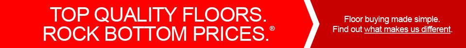 Top quality floors. Rock bottom prices.