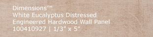 Dimensions™ White Eucalyptus Distressed Engineered Hardwood Wall Panel